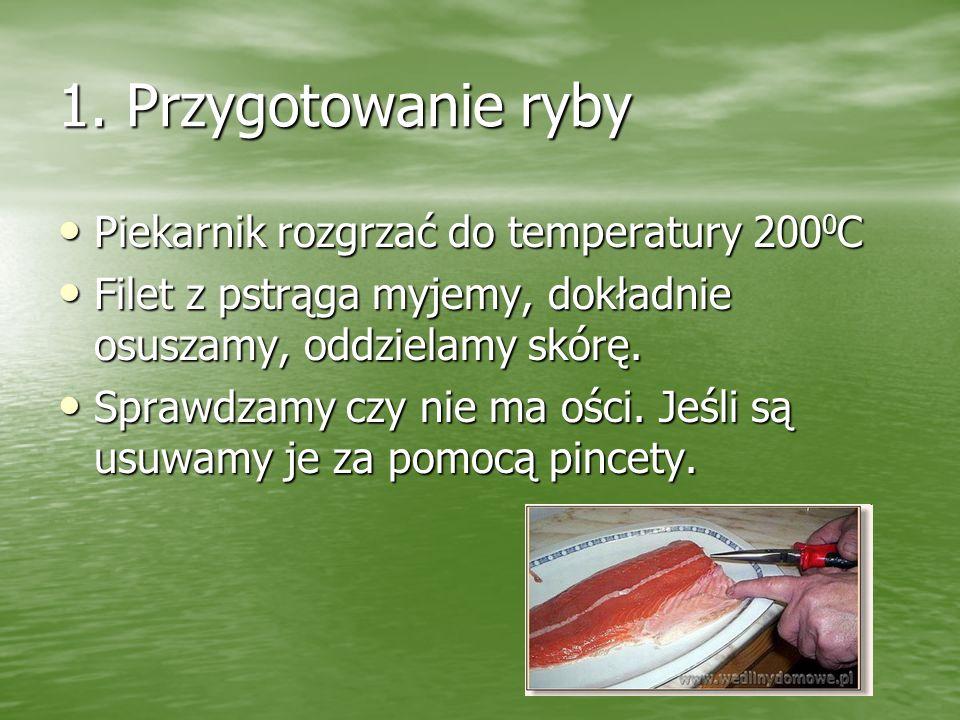 1. Przygotowanie ryby Piekarnik rozgrzać do temperatury 2000C
