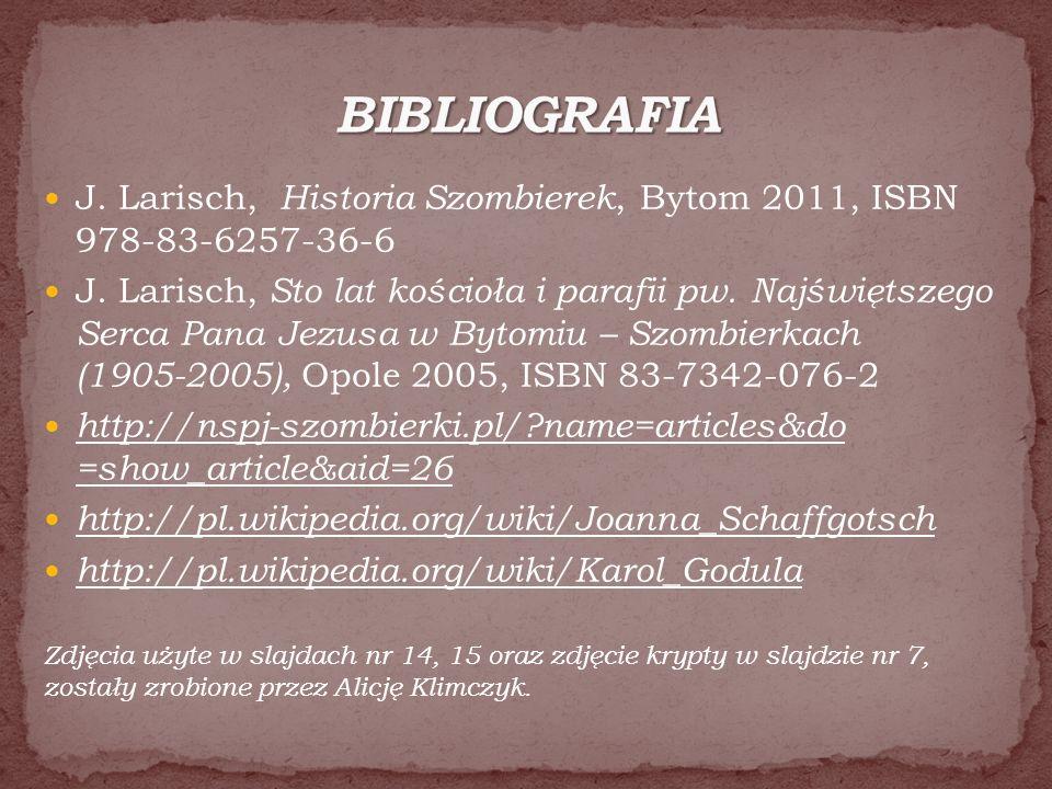 BIBLIOGRAFIA J. Larisch, Historia Szombierek, Bytom 2011, ISBN 978-83-6257-36-6.