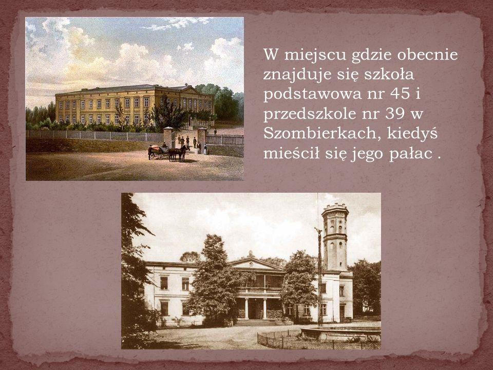 W miejscu gdzie obecnie znajduje się szkoła podstawowa nr 45 i przedszkole nr 39 w Szombierkach, kiedyś mieścił się jego pałac .