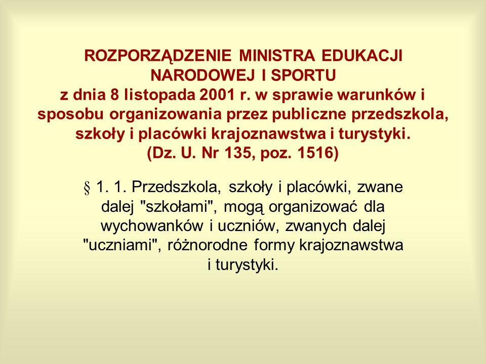 ROZPORZĄDZENIE MINISTRA EDUKACJI NARODOWEJ I SPORTU z dnia 8 listopada 2001 r. w sprawie warunków i sposobu organizowania przez publiczne przedszkola, szkoły i placówki krajoznawstwa i turystyki. (Dz. U. Nr 135, poz. 1516)
