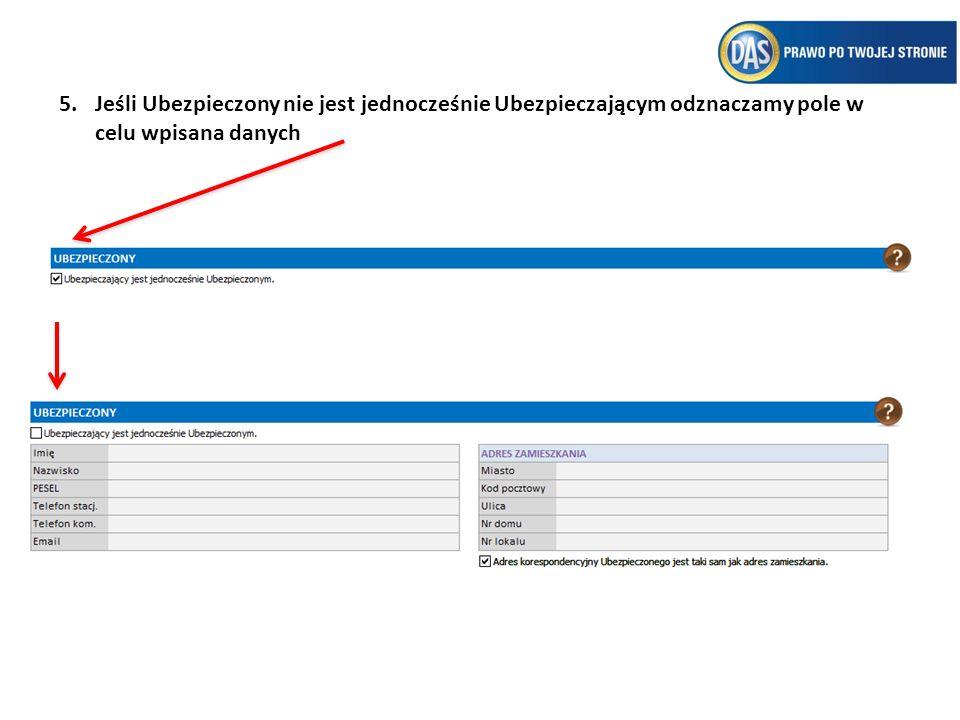 Jeśli Ubezpieczony nie jest jednocześnie Ubezpieczającym odznaczamy pole w celu wpisana danych