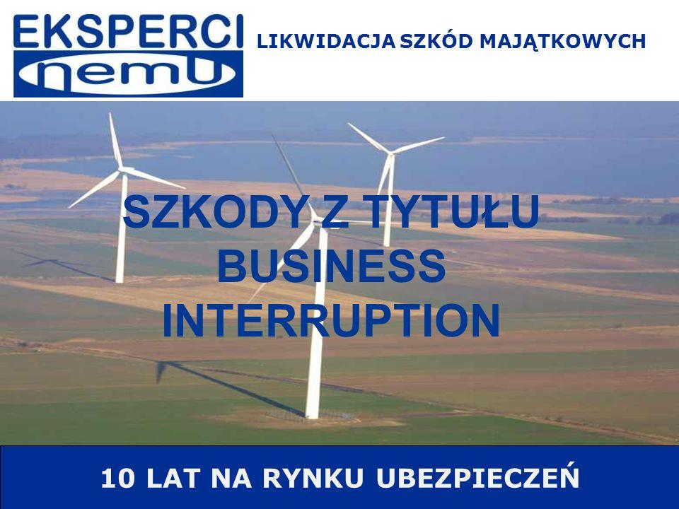 SZKODY Z TYTUŁU BUSINESS INTERRUPTION 10 LAT NA RYNKU UBEZPIECZEŃ