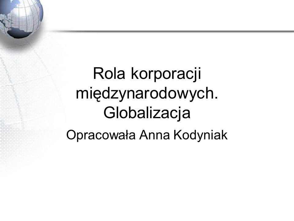 Rola korporacji międzynarodowych. Globalizacja