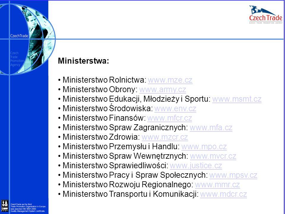 Ministerstwa: Ministerstwo Rolnictwa: www.mze.cz. Ministerstwo Obrony: www.army.cz. Ministerstwo Edukacji, Młodzieży i Sportu: www.msmt.cz.