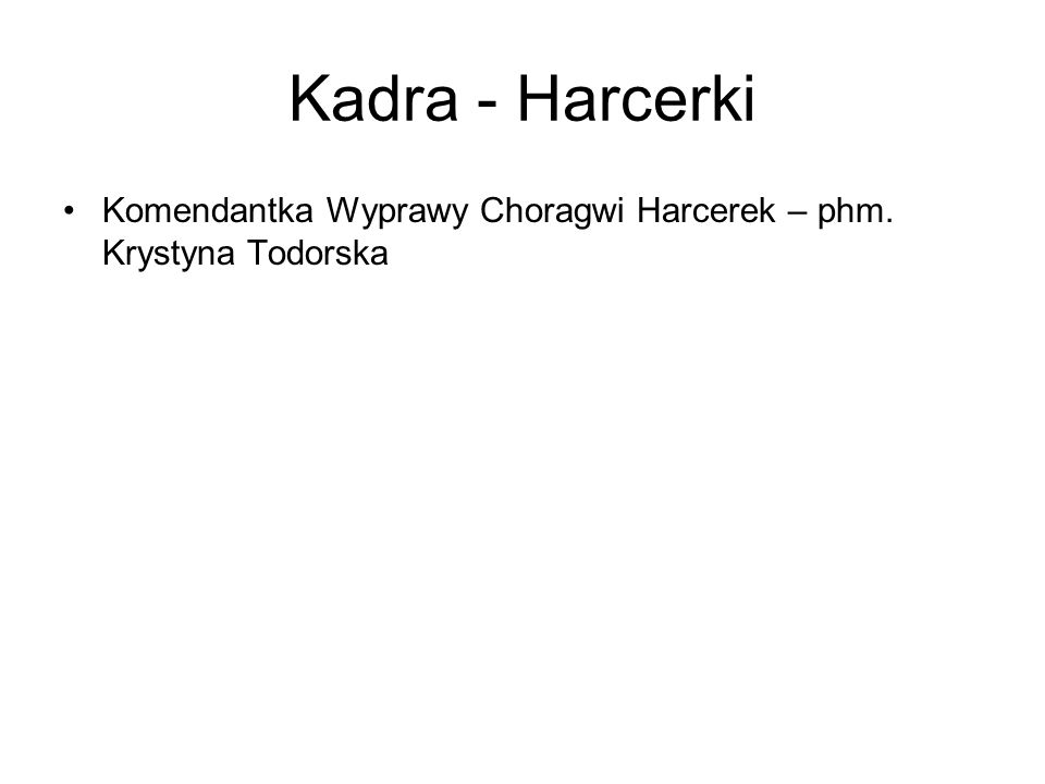 Kadra - Harcerki Komendantka Wyprawy Choragwi Harcerek – phm. Krystyna Todorska