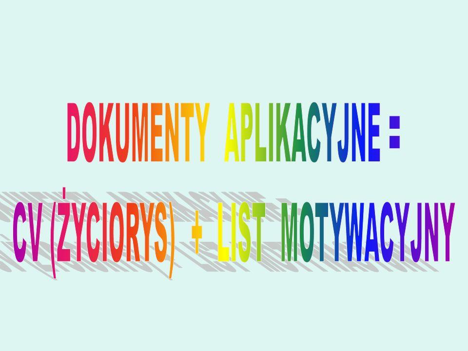 DOKUMENTY APLIKACYJNE = CV (ŻYCIORYS) + LIST MOTYWACYJNY