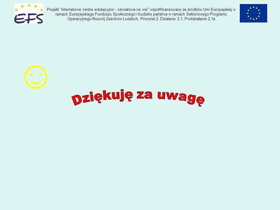 Projekt Internetowe centra edukacyjno - oświatowe na wsi współfinansowany ze środków Unii Europejskiej w ramach Europejskiego Funduszu Społecznego i budżetu państwa w ramach Sektorowego Programu Operacyjnego Rozwój Zasobów Ludzkich, Priorytet 2, Działanie 2.1, Poddziałanie 2.1a