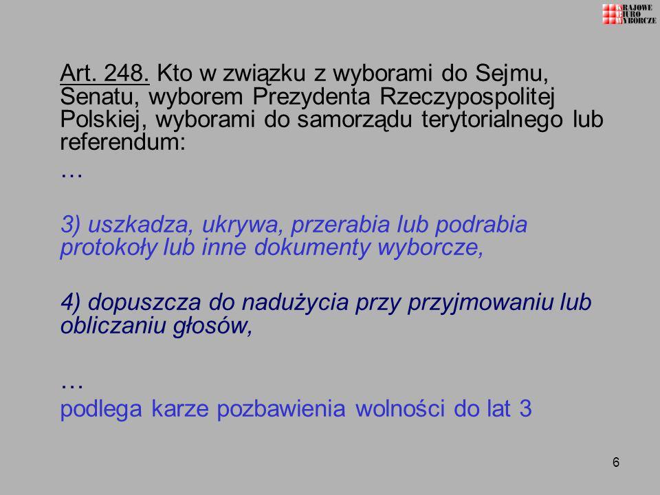 Art. 248. Kto w związku z wyborami do Sejmu, Senatu, wyborem Prezydenta Rzeczypospolitej Polskiej, wyborami do samorządu terytorialnego lub referendum: