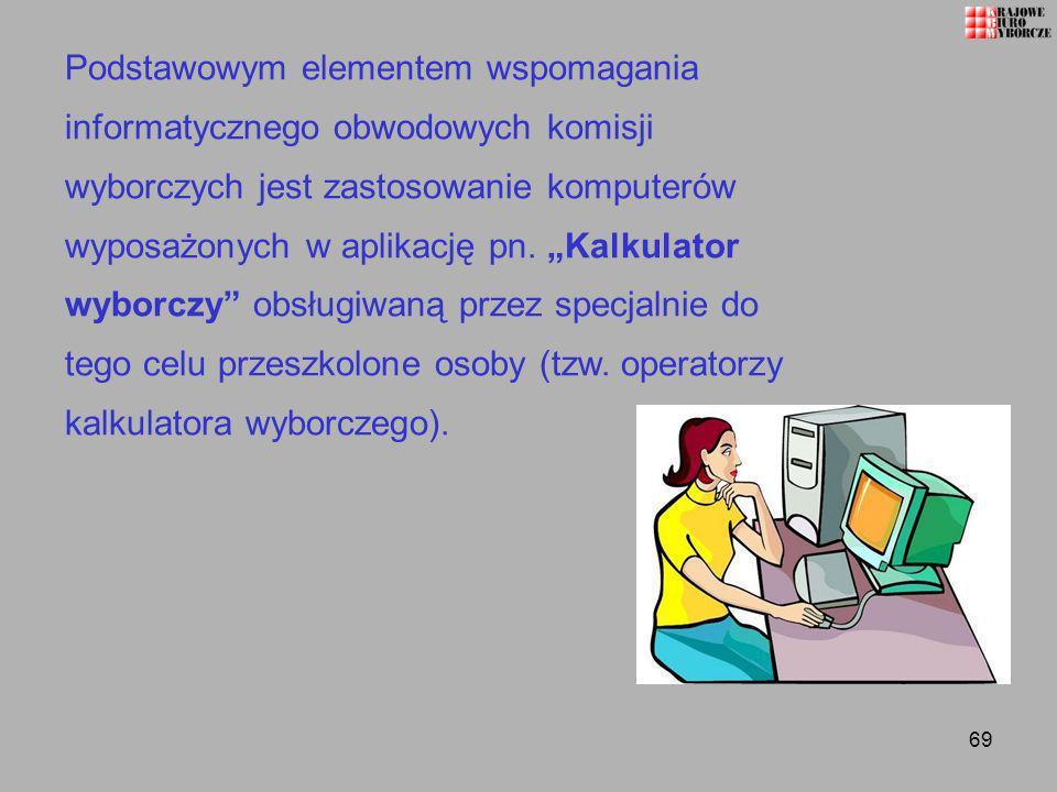 Podstawowym elementem wspomagania informatycznego obwodowych komisji wyborczych jest zastosowanie komputerów wyposażonych w aplikację pn.