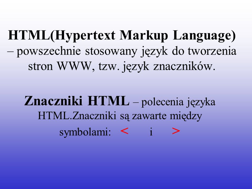 HTML(Hypertext Markup Language) – powszechnie stosowany język do tworzenia stron WWW, tzw. język znaczników.