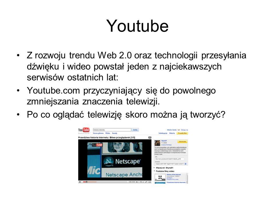 Youtube Z rozwoju trendu Web 2.0 oraz technologii przesyłania dźwięku i wideo powstał jeden z najciekawszych serwisów ostatnich lat: