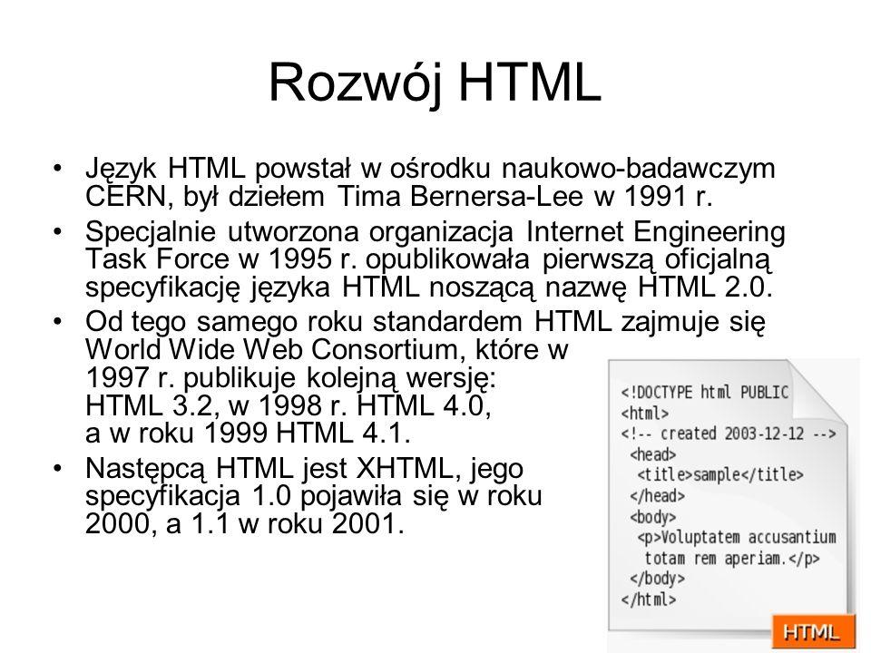 Rozwój HTML Język HTML powstał w ośrodku naukowo-badawczym CERN, był dziełem Tima Bernersa-Lee w 1991 r.