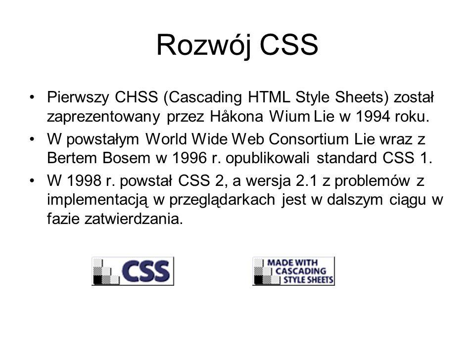 Rozwój CSS Pierwszy CHSS (Cascading HTML Style Sheets) został zaprezentowany przez Håkona Wium Lie w 1994 roku.