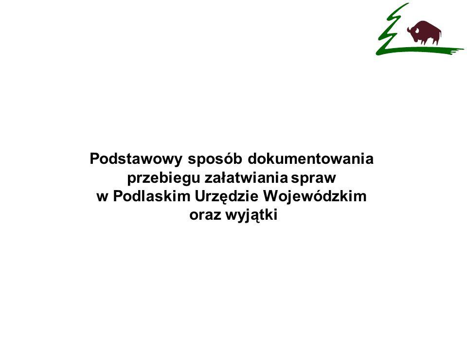 Podstawowy sposób dokumentowania przebiegu załatwiania spraw w Podlaskim Urzędzie Wojewódzkim oraz wyjątki