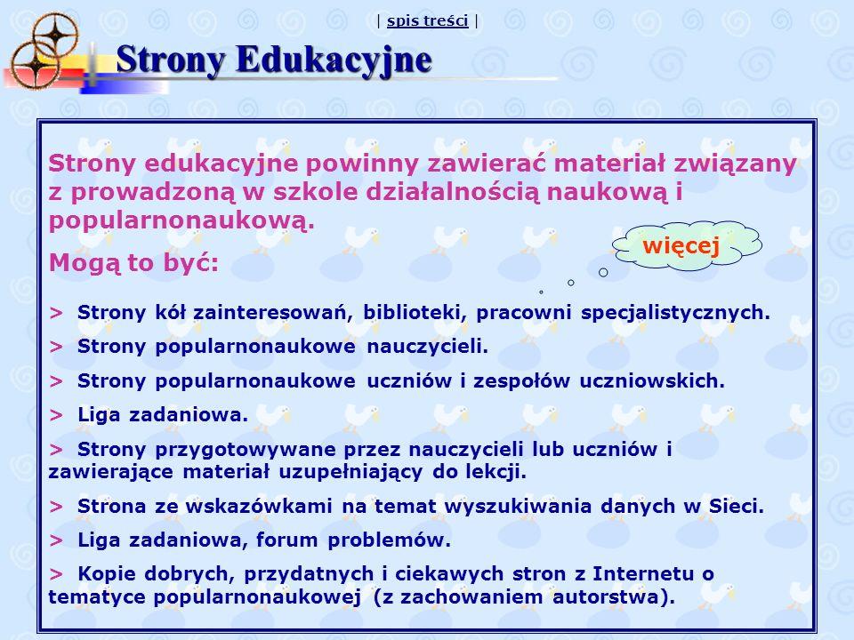 Strony Edukacyjne Strony edukacyjne powinny zawierać materiał związany z prowadzoną w szkole działalnością naukową i popularnonaukową.