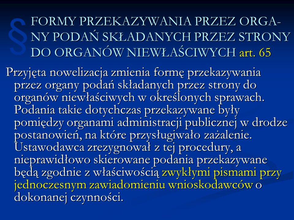 § FORMY PRZEKAZYWANIA PRZEZ ORGA- NY PODAŃ SKŁADANYCH PRZEZ STRONY DO ORGANÓW NIEWŁAŚCIWYCH art. 65.