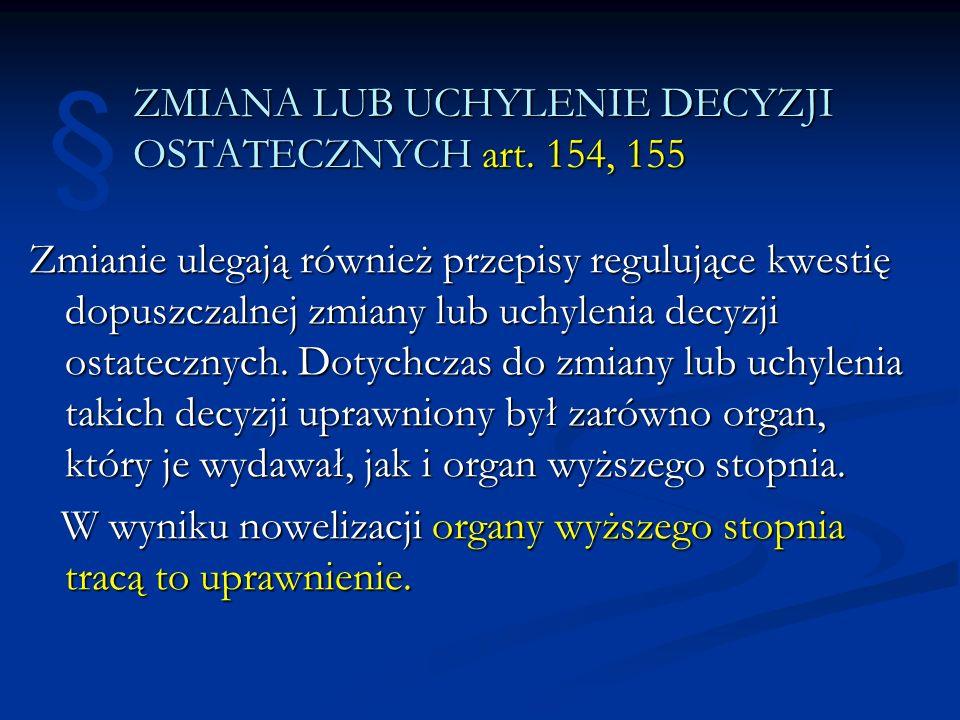 ZMIANA LUB UCHYLENIE DECYZJI OSTATECZNYCH art. 154, 155