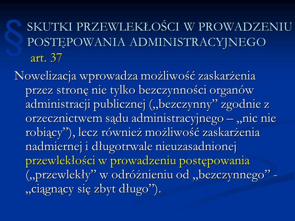 § SKUTKI PRZEWLEKŁOŚCI W PROWADZENIU POSTĘPOWANIA ADMINISTRACYJNEGO art. 37.