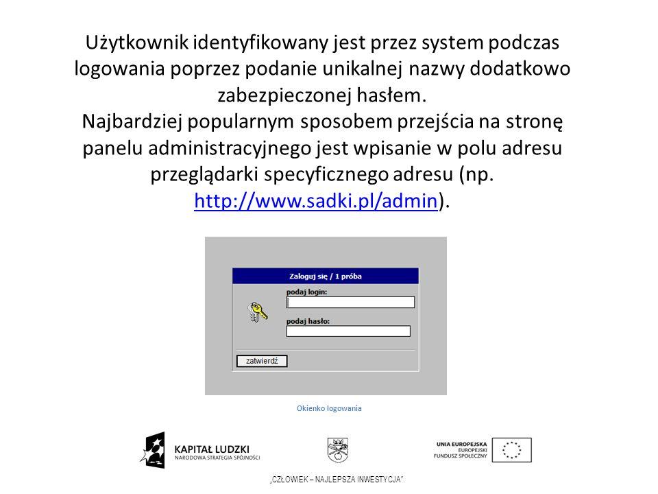 Użytkownik identyfikowany jest przez system podczas logowania poprzez podanie unikalnej nazwy dodatkowo zabezpieczonej hasłem.