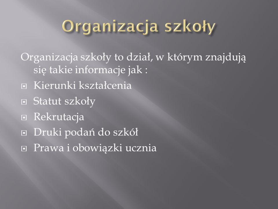 Organizacja szkoły to dział, w którym znajdują się takie informacje jak :