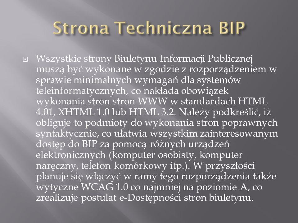 Wszystkie strony Biuletynu Informacji Publicznej muszą być wykonane w zgodzie z rozporządzeniem w sprawie minimalnych wymagań dla systemów teleinformatycznych, co nakłada obowiązek wykonania stron stron WWW w standardach HTML 4.01, XHTML 1.0 lub HTML 3.2.