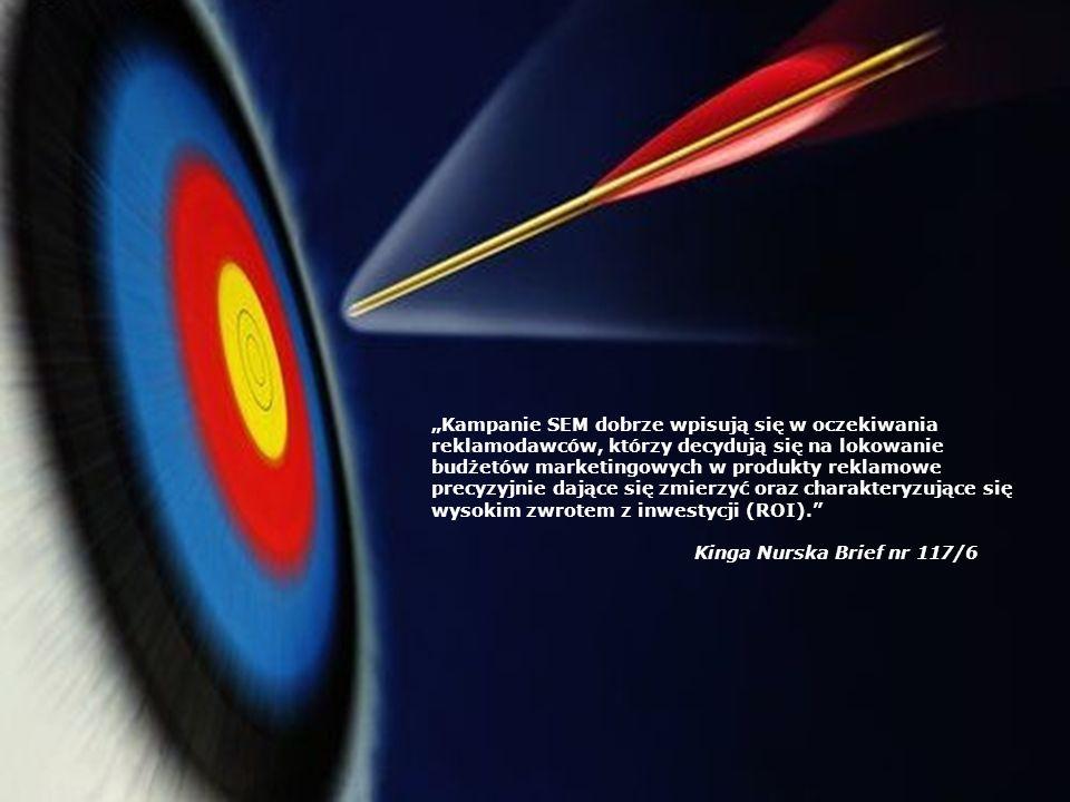 """""""Kampanie SEM dobrze wpisują się w oczekiwania reklamodawców, którzy decydują się na lokowanie budżetów marketingowych w produkty reklamowe precyzyjnie dające się zmierzyć oraz charakteryzujące się wysokim zwrotem z inwestycji (ROI)."""