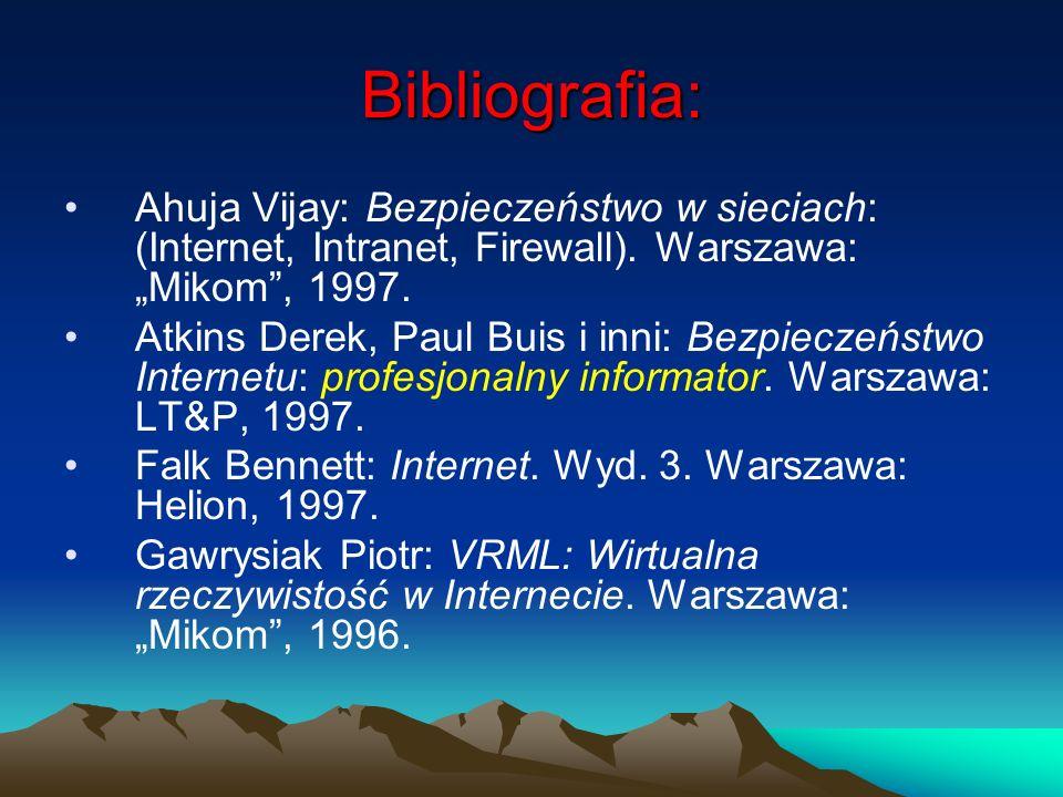 """Bibliografia: Ahuja Vijay: Bezpieczeństwo w sieciach: (Internet, Intranet, Firewall). Warszawa: """"Mikom , 1997."""