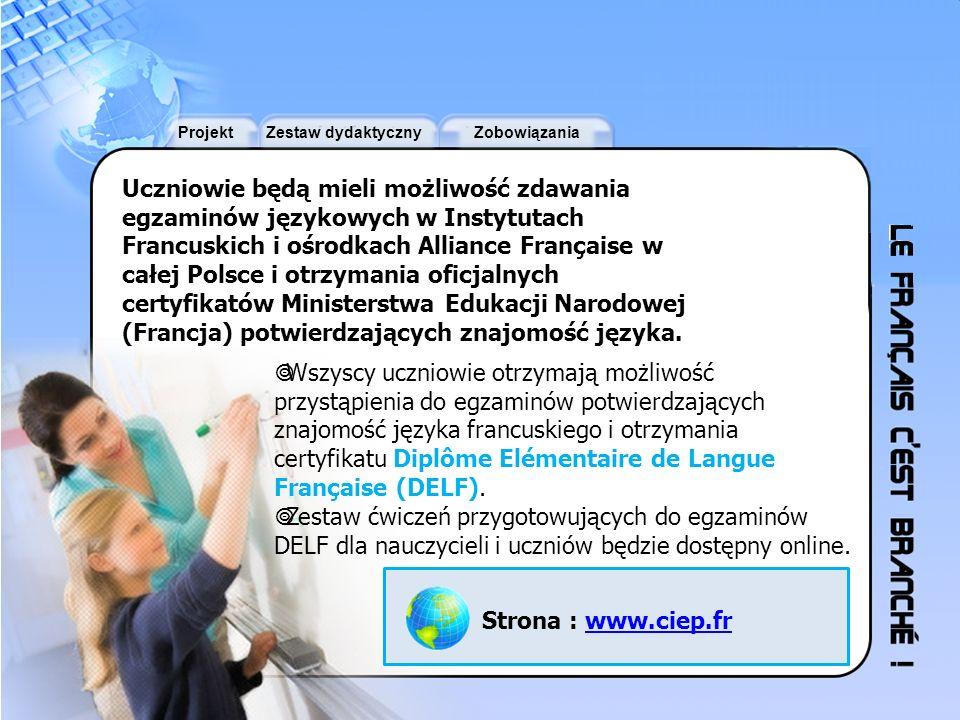 Uczniowie będą mieli możliwość zdawania egzaminów językowych w Instytutach Francuskich i ośrodkach Alliance Française w całej Polsce i otrzymania oficjalnych certyfikatów Ministerstwa Edukacji Narodowej (Francja) potwierdzających znajomość języka.