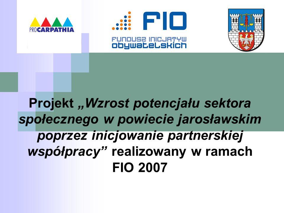 """Projekt """"Wzrost potencjału sektora społecznego w powiecie jarosławskim poprzez inicjowanie partnerskiej współpracy realizowany w ramach FIO 2007"""