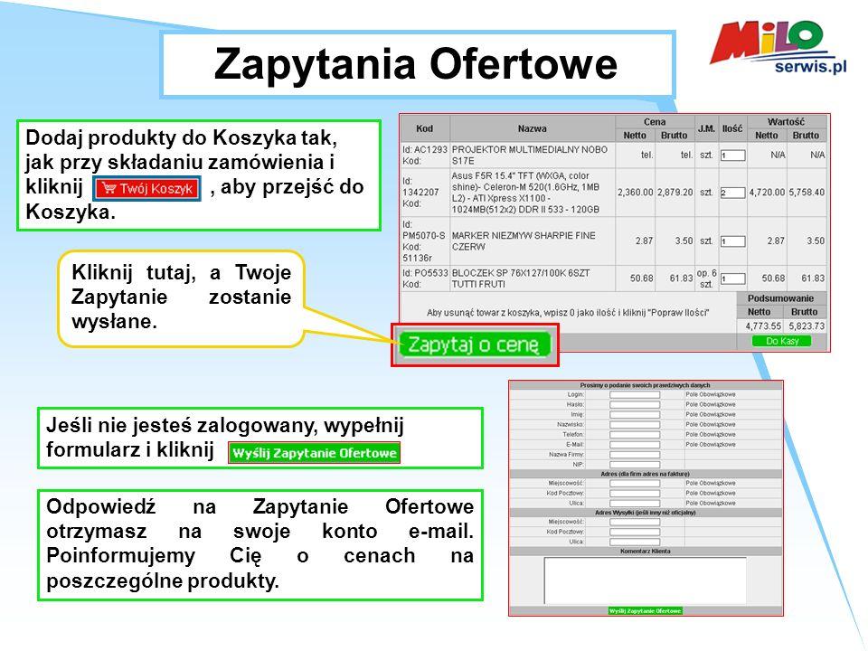 Zapytania Ofertowe Dodaj produkty do Koszyka tak, jak przy składaniu zamówienia i kliknij , aby przejść do Koszyka.