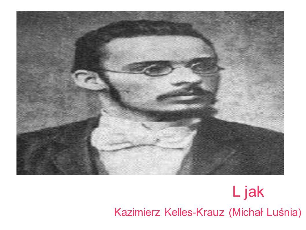 L jak Kazimierz Kelles-Krauz (Michał Luśnia) L jak Luśnia Michał