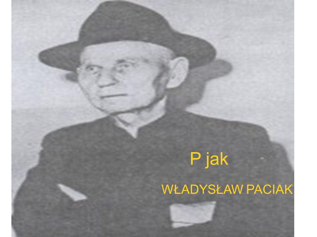 P jak WŁADYSŁAW PACIAK P jak Paciak Władysław