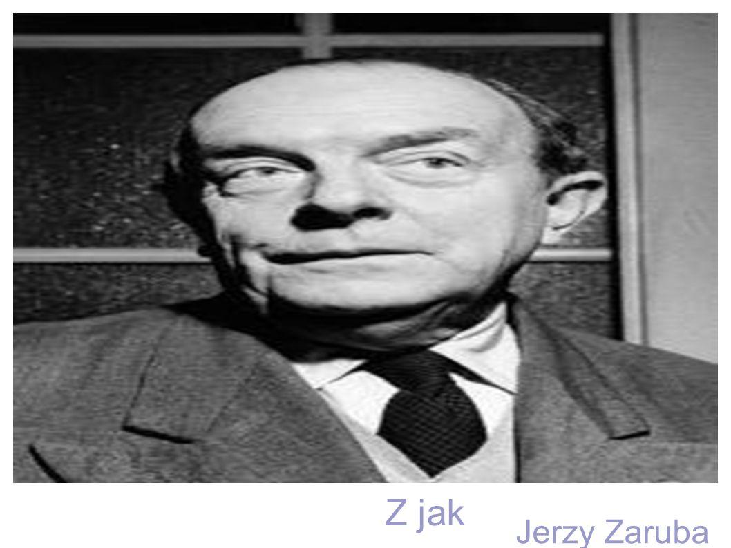 Z jak Jerzy Zaruba Z jak Zaruba Jerzy