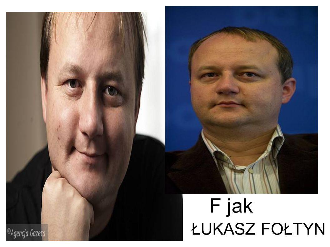 F jak ŁUKASZ FOŁTYN F jak Fołtyn Łukasz
