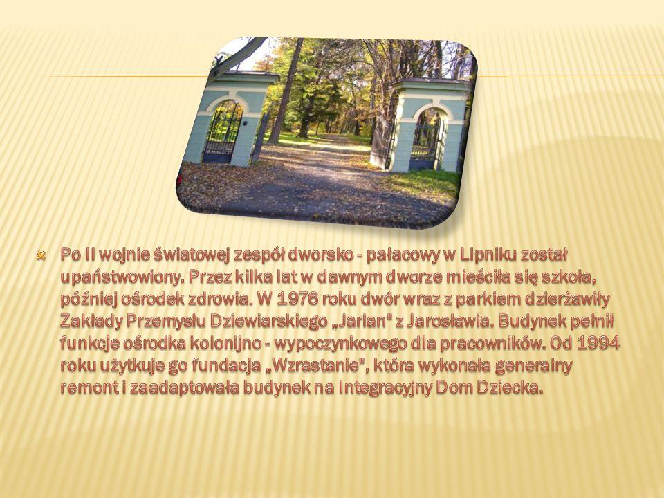 Po II wojnie światowej zespół dworsko - pałacowy w Lipniku został upaństwowiony.