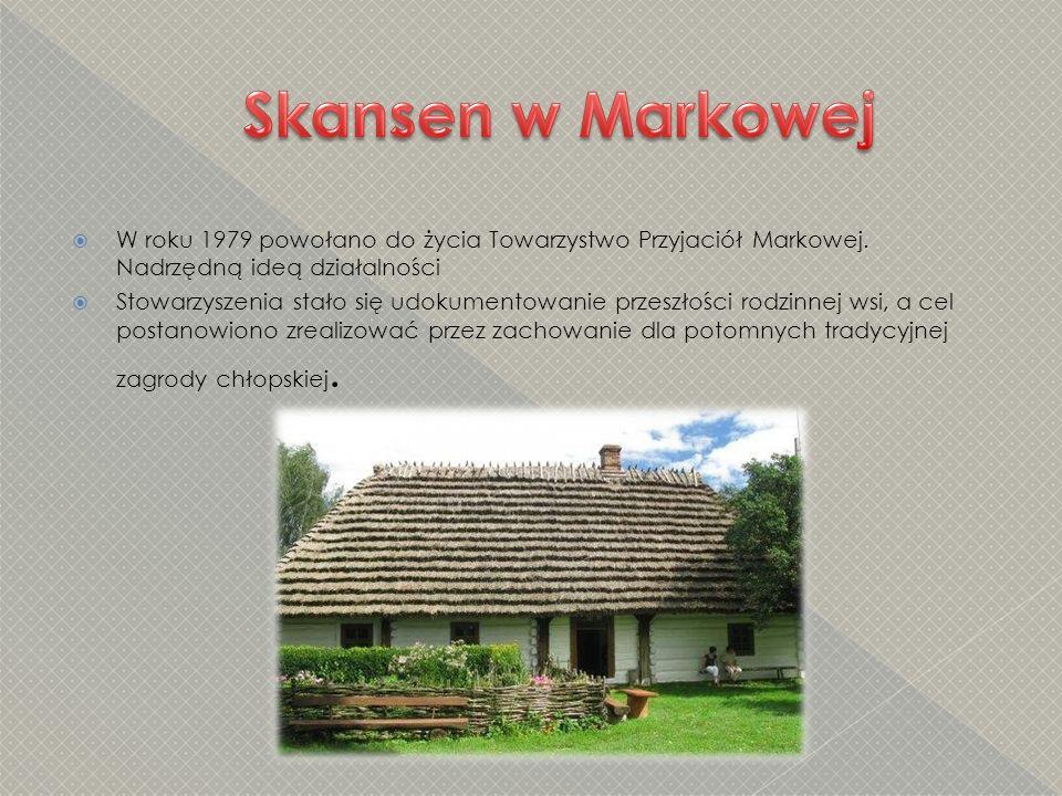 Skansen w Markowej W roku 1979 powołano do życia Towarzystwo Przyjaciół Markowej. Nadrzędną ideą działalności.