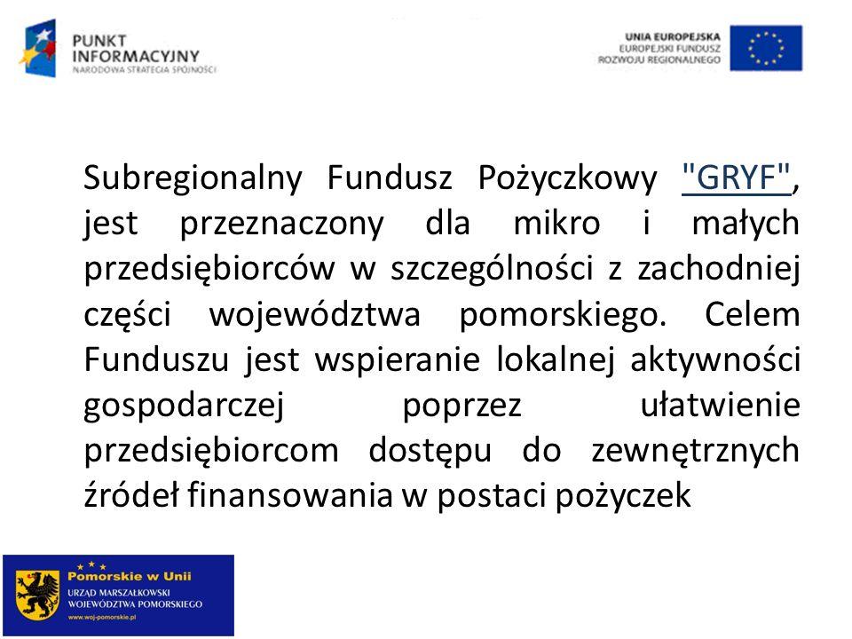 Subregionalny Fundusz Pożyczkowy GRYF , jest przeznaczony dla mikro i małych przedsiębiorców w szczególności z zachodniej części województwa pomorskiego.