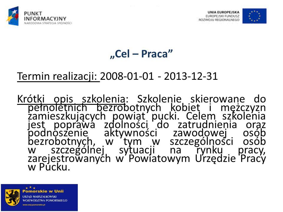 """""""Cel – Praca Termin realizacji: 2008-01-01 - 2013-12-31."""