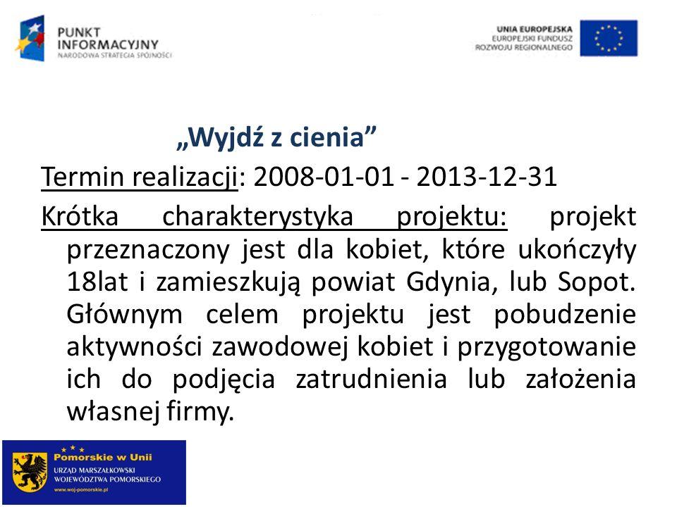 """""""Wyjdź z cienia Termin realizacji: 2008-01-01 - 2013-12-31."""