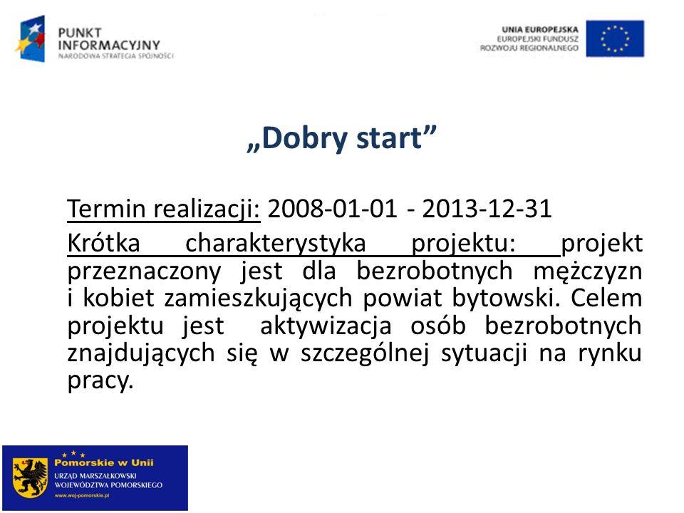"""""""Dobry start Termin realizacji: 2008-01-01 - 2013-12-31."""