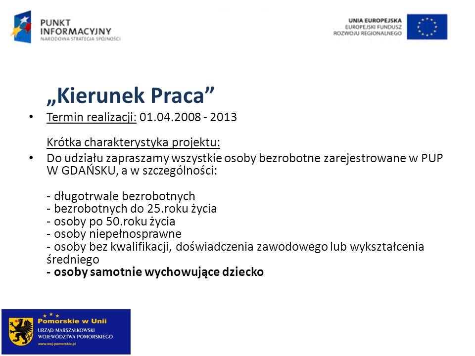 """""""Kierunek Praca Termin realizacji: 01.04.2008 - 2013 Krótka charakterystyka projektu:"""