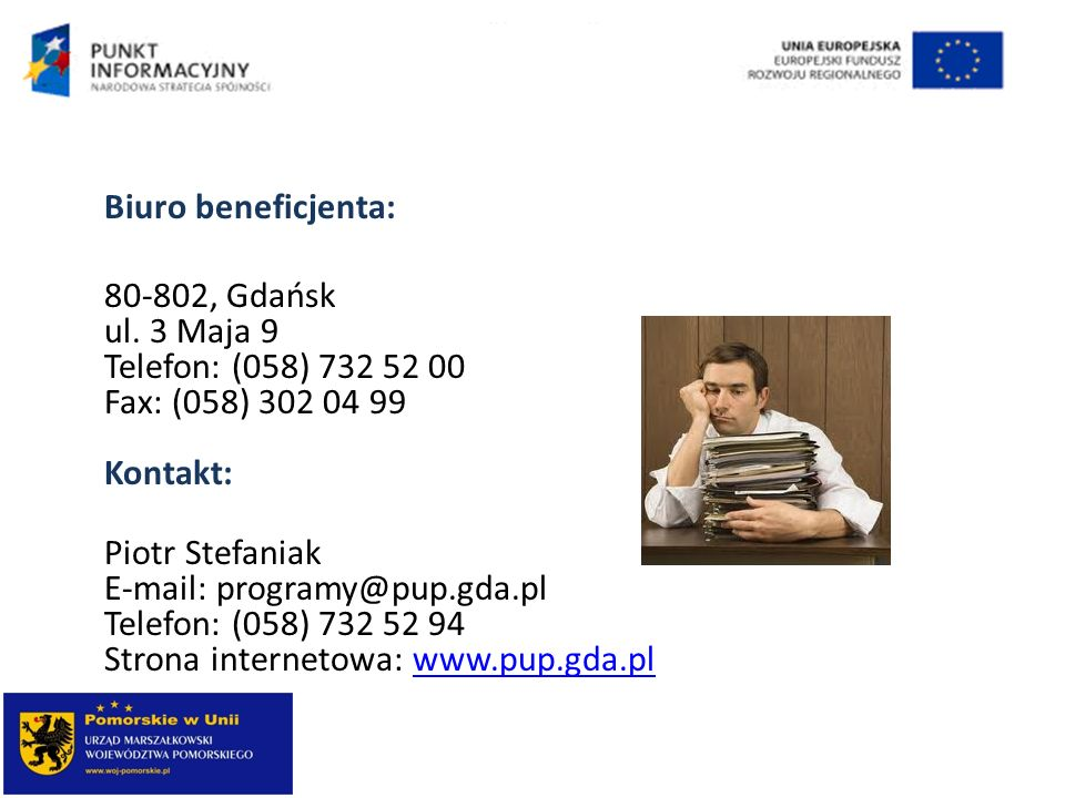 Biuro beneficjenta: 80-802, Gdańsk ul. 3 Maja 9 Telefon: (058) 732 52 00 Fax: (058) 302 04 99 Kontakt: