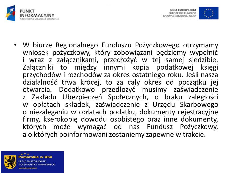 W biurze Regionalnego Funduszu Pożyczkowego otrzymamy wniosek pożyczkowy, który zobowiązani będziemy wypełnić i wraz z załącznikami, przedłożyć w tej samej siedzibie.