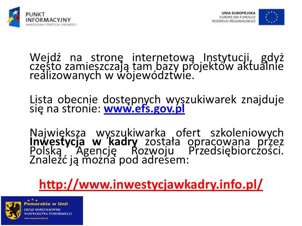 Wejdź na stronę internetową Instytucji, gdyż często zamieszczają tam bazy projektów aktualnie realizowanych w województwie.
