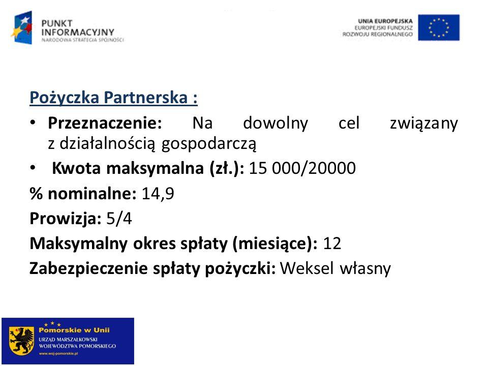 Pożyczka Partnerska : Przeznaczenie: Na dowolny cel związany z działalnością gospodarczą. Kwota maksymalna (zł.): 15 000/20000.