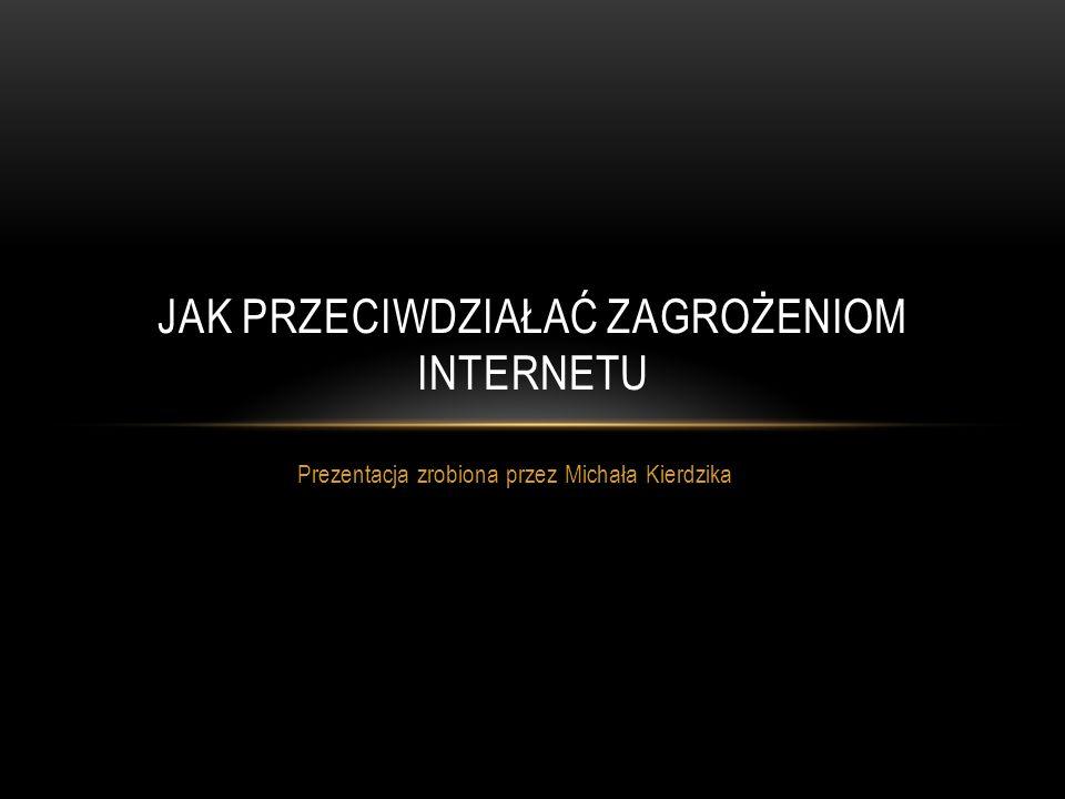 Jak przeciwdziałać zagrożeniom Internetu