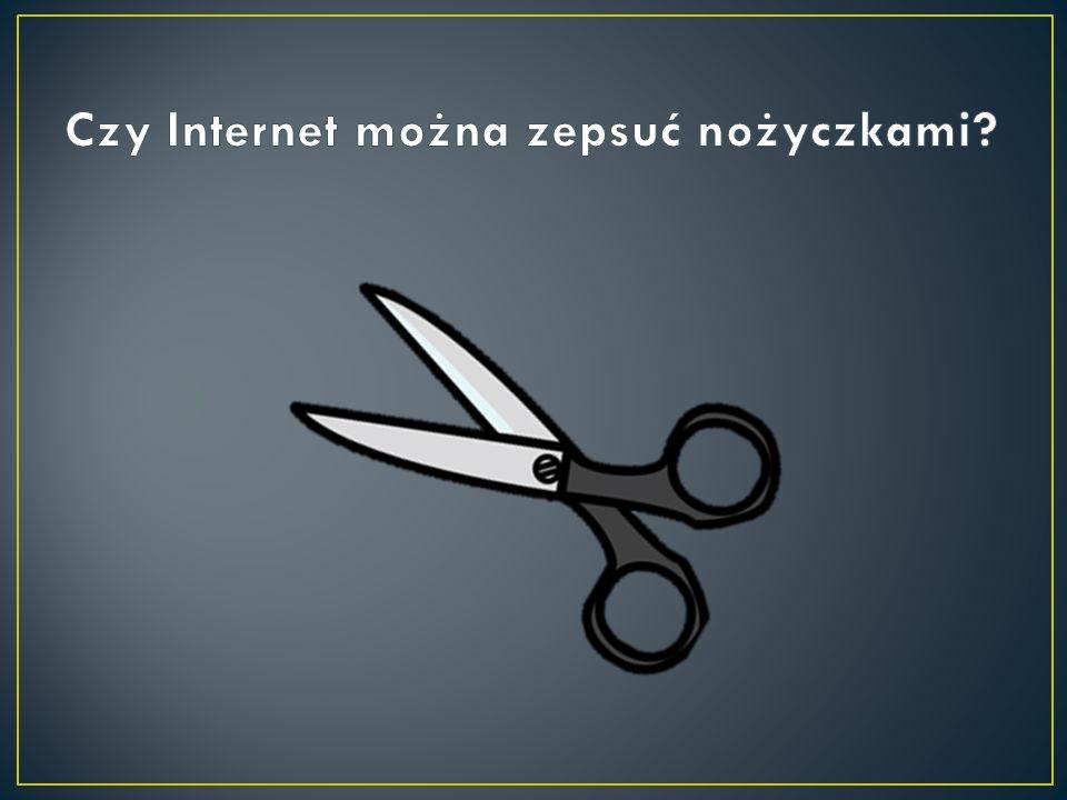 Czy Internet można zepsuć nożyczkami