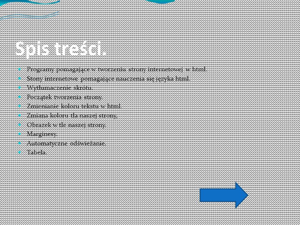 Spis treści. Programy pomagające w tworzeniu strony internetowej w html. Stony internetowe pomagające nauczenia się języka html.