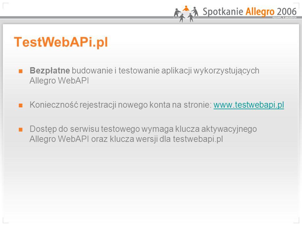 TestWebAPi.pl Bezpłatne budowanie i testowanie aplikacji wykorzystujących Allegro WebAPI.