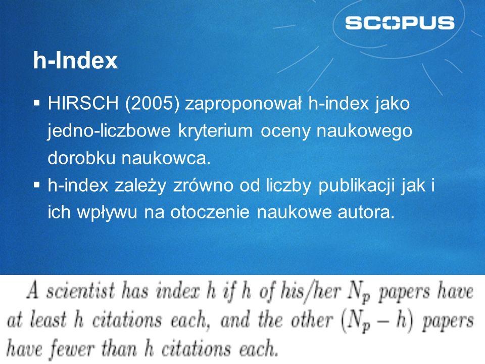 h-Index HIRSCH (2005) zaproponował h-index jako jedno-liczbowe kryterium oceny naukowego dorobku naukowca.